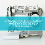 Czyszczenie i regulacja maszyny – zrób to sam! (3h)