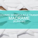 Techniki manipulacji takniną: Macrame