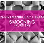 Techniki manipulacji tkaniną: SMOCKING (5h)